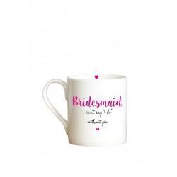 Bridesmaid I Can't Say I Do Without You Mug | 428501